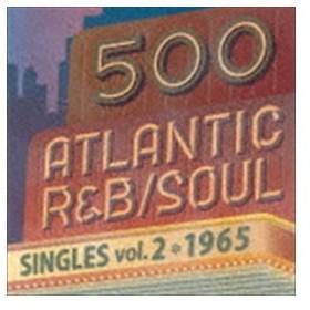 500 アトランティック・R&B/ソウル・シングルズ Vol.2*1965 [CD]