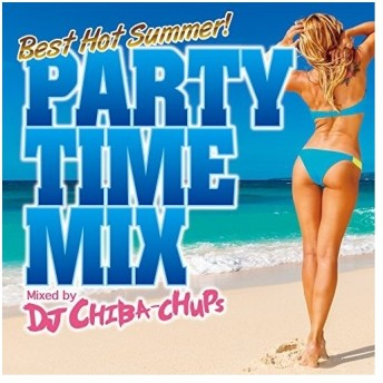 [メール便OK]【新品】【CD】PARTY TIME MIX -Best Hot Summer- Mixed by DJ CHIBA-CHUPS
