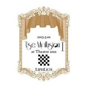 DVD/LIPHLICH/2015.5.10「Use My illusion I」at Theatre 1010