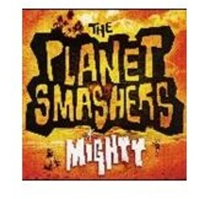 THE PLANET SMASHERS / MIGHTY [CD]