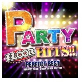 CD/オムニバス/PARTY FLOOR HITS!! -PERFECT BEST- REQUEST COUNT DOWN DJ MIX EDITION