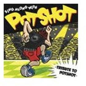 SiNG ALONG WiTH POTSHOT -TRIBUTE TO POTSHOT- [CD]