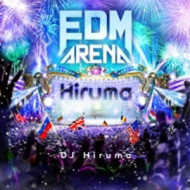 Dj Hiruma/Edm Arena Mixed By Dj Hiruma