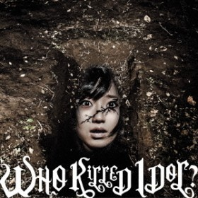WHO KiLLED IDOL?(DVD付)
