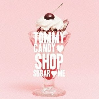 TOMMY FEBRUARY6/TOMMY CANDY SHOP □ SUGAR □ ME 【CD】