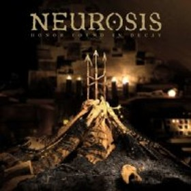 Neurosis/Honor Found In Decay