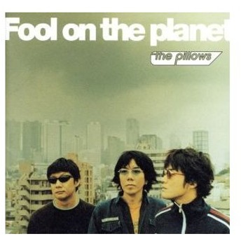 Fool on the planet/the pillows