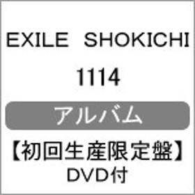 [枚数限定][限定盤]1114(初回生産限定盤/DVD付)/EXILE SHOKICHI[CD+DVD]【返品種別A】