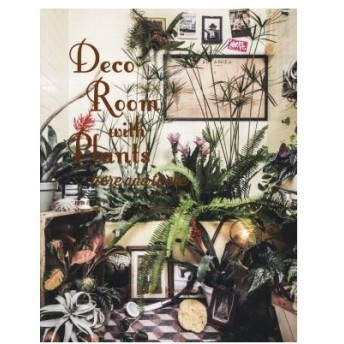 Deco Room with Plants here and there 植物とくらす。部屋に、街に、グリーン・インテリア&スタイリング/川本諭(著者)
