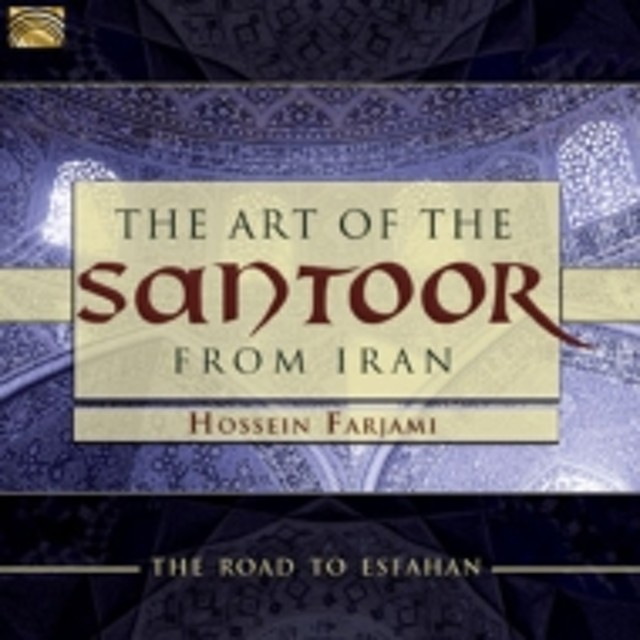 Hossein Farjami/Art Of The Santoor From Iran - Road To Esfahan