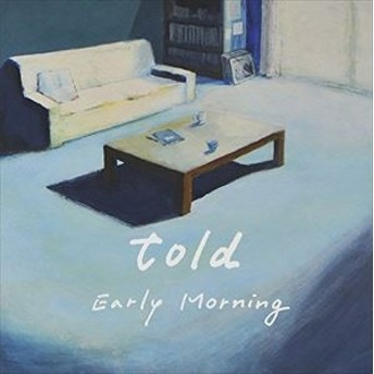 [CD] told/Early Morning