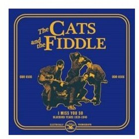 The Cats & The Fiddle I Miss You So : Bluebird Years 1938-1940 CD