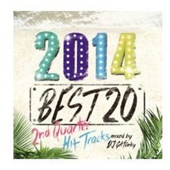 オムニバス/2014 BEST 20−2nd Quarter Hit Tracks−mixed by DJ Getfunky