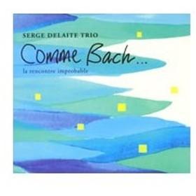 セルジュ・デラート・トリオ/Comme Bach...la rencontre improbable