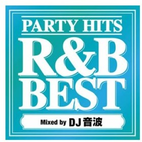 PARTY HITS R&B BEST Mixed by DJ 音波
