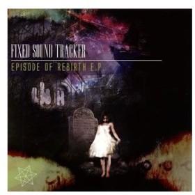 FIXED SOUND TRACKER/EPISODE OF REBIRTH E.P.