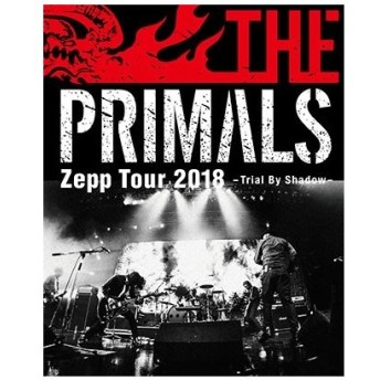 THE PRIMALS/THE PRIMALS Zepp Tour 2018 - Trial By Shadow<Blu-ray>20190206
