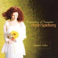 蘿冰.史佩伯格:仲夏.葉之夢 Robin Spielberg: Dreaming of Summer (CD)【North Star】