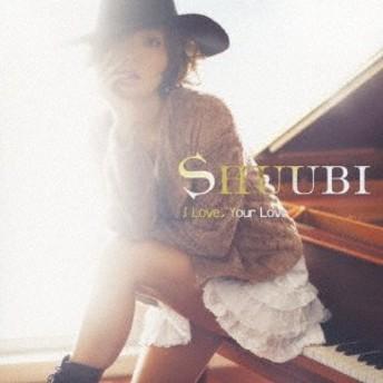 SHUUBI/I Love, Your Love 【CD】