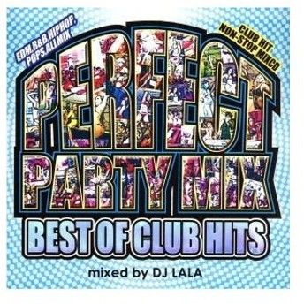 PERFECT PARTY MIX−BEST OF CLUB HITS−/DJ LALA