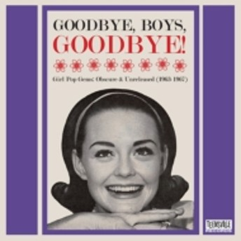 Various/Goodbye Boys Goodbye! Girl Pop Gems: Obscure & Unreleased: (1963-1967) グッバイ ボーイズ 60'sガールズ