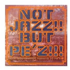 オムニバス/NOT JAZZ!!BUT PE'Z!!!〜10TH ANNIVERSARY TRIBUTE TO PE'Z