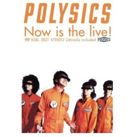 Now is the live!/POLYSICS