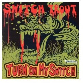 TURN ON MY SWITCH/THE SWITCH TROUT