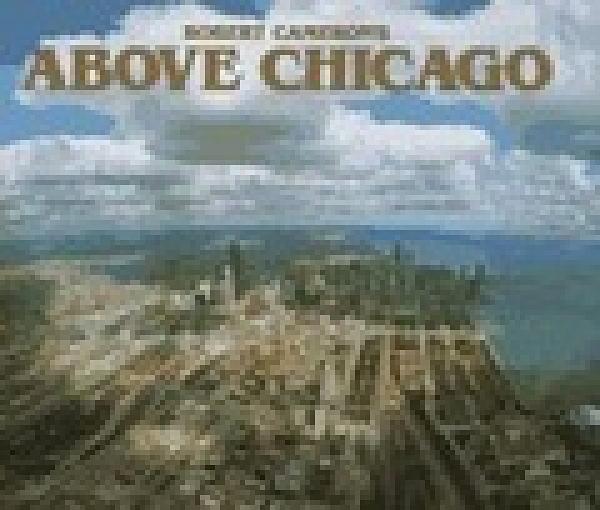 二手書《Above Chicago: A New Collection of Historical and Original Aerial Photographs of Chicago》 R2Y 09