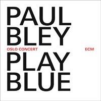保羅.布雷:憂鬱奧斯陸 Paul Bley: Play Blue - Oslo Concert (CD) 【ECM】