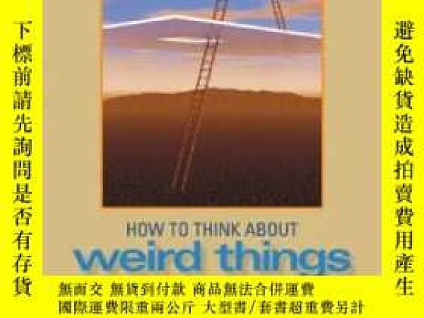 二手書博民逛書店How罕見To Think About Weird ThingsY364682 Theodore Schick