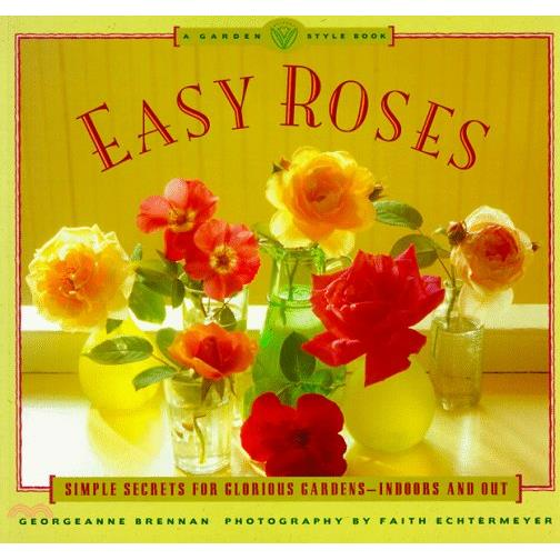 Easy Roses: Secrets for Glorious Gardens- Indoors【三民網路書店】