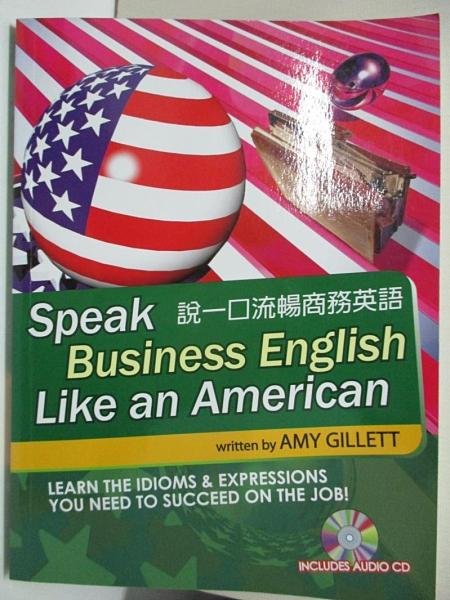【書寶二手書T1/語言學習_J77】說一口流暢商務英語(附CD)Speak Business English Like an Ameri_AMY GILLETT
