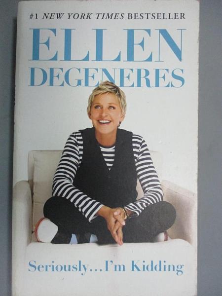 【書寶二手書T3/勵志_FRS】Seriously...I m Kidding_Ellen DeGeneres