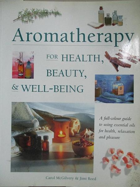 【書寶二手書T1/養生_EBP】Aromatherapy for Health, Beauty, and Well-Being_McGilvery, REED