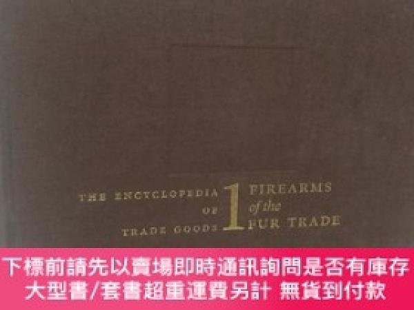 二手書博民逛書店Firearms罕見of the Fur Trade: The Encyclopedia of Trade Goo