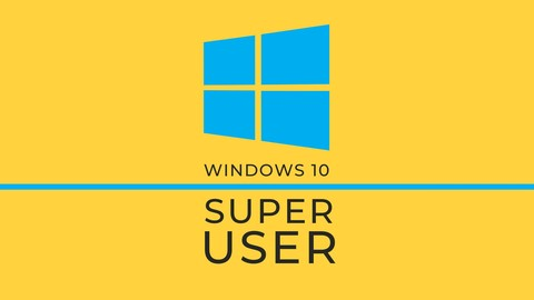 Windows 10 Superuser - Save Time and 10x Your Productivity