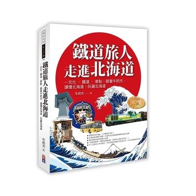 鐵道旅人走進北海道(歷史文化鐵道北國.跟著牛奶杰讀懂北海道.玩遍北海道)