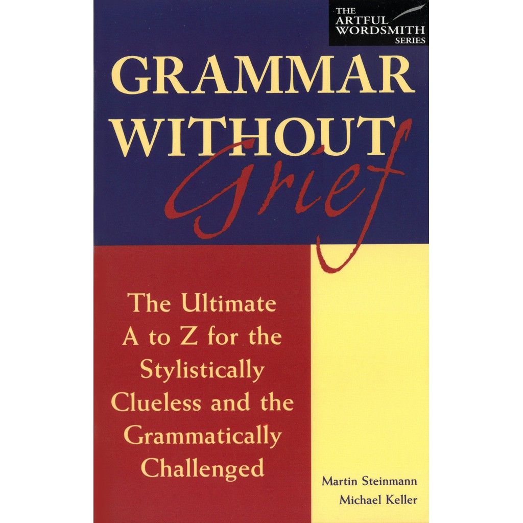 Grammar Without Grief: The Ultimate A to Z the Stylistically