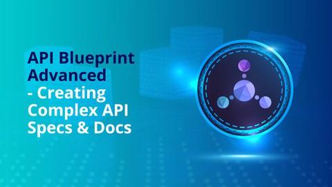 API Blueprint Advanced - Creating Complex API Specs & Docs